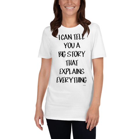 I Can Tell You a Big Story That Explains Everything, Unisex T-Shirt,t-shirt - verb.ly