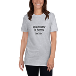 Science-Tshirt-Chemistry is Funny, Unisex T-Shirt-www.verb.ly