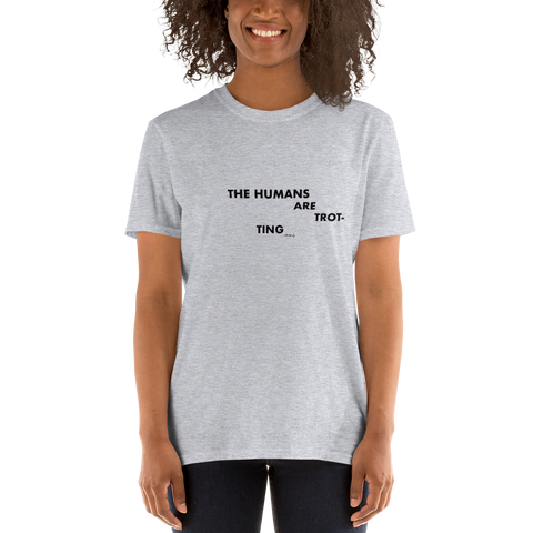 The Humans Are Trotting, Unisex T-Shirt,t-shirt - verb.ly
