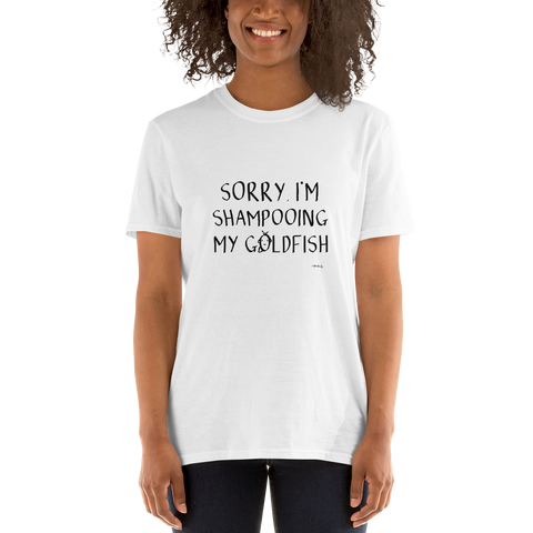 Sorry, I'm Shampooing My Goldfish. Unisex T-Shirt,t-shirt - verb.ly