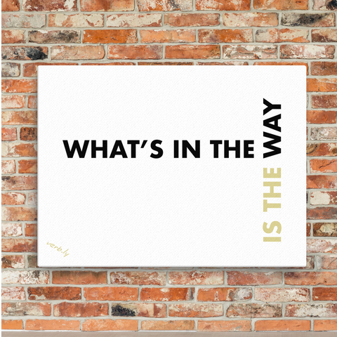 What's In The Way Is The Way,Canvas Print - verb.ly