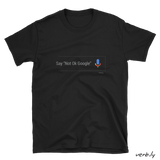 "Say ""Not Ok Google"" – Unisex T-Shirt,t-shirt - verb.ly"