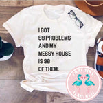 I Got 99 Problems Messy House Graphic Tee