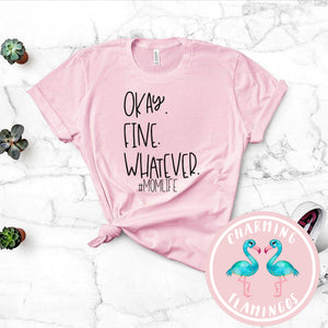 Okay Fine Whatever Mom Life Graphic Tee