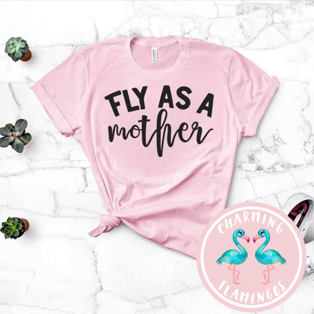 Fly As A Mother Graphic Tee