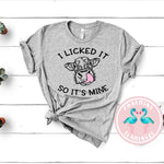 I Licked It So It's Mine Graphic Tee