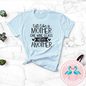 Lift Like A Mother, One Wine Glass After Another Graphic Tee