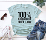 100% Not Leaving The House Today Graphic Tee