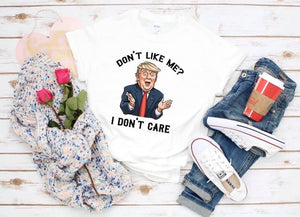Don't Like Me? I Don't Care Trump Graphic Tee
