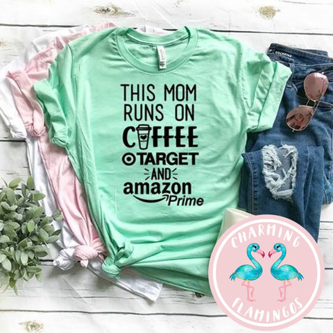 This Mom Runs On Coffee, Target and Amazon Prime Graphic Tee