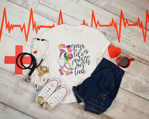 YOUR LIFE IS WORTH MY TIME NURSE GRAPHIC TEE
