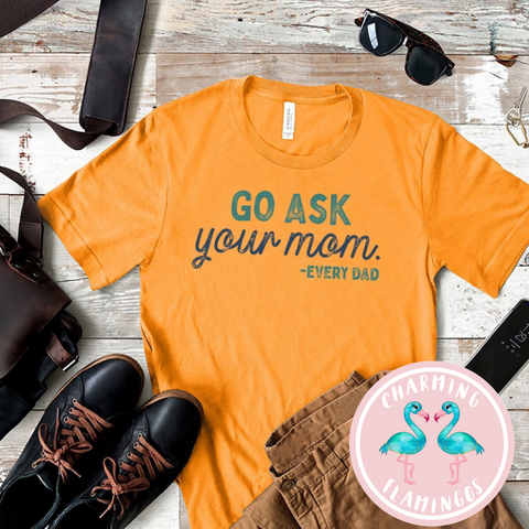 Go Ask Your Mom Dad Tee