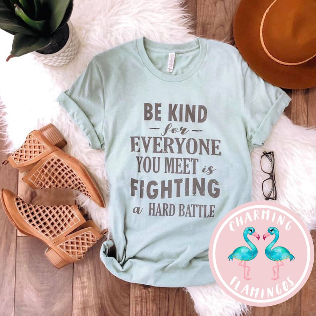Be Kind For Everyone You Meet Is Fighting A Hard Battle (Mint)