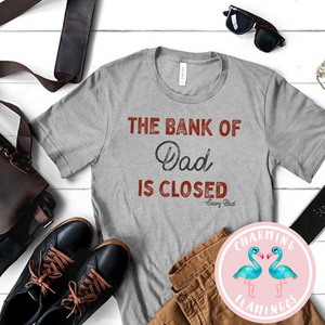 The Bank Of Dad Is Closed Dad Tee