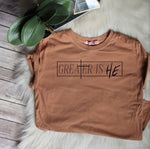 GREATER IS HE GRAPHIC TEE