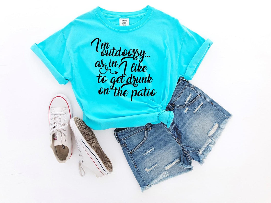 I'm Outdoorsy - Get Drunk On The Patio 🍷 Graphic Tee