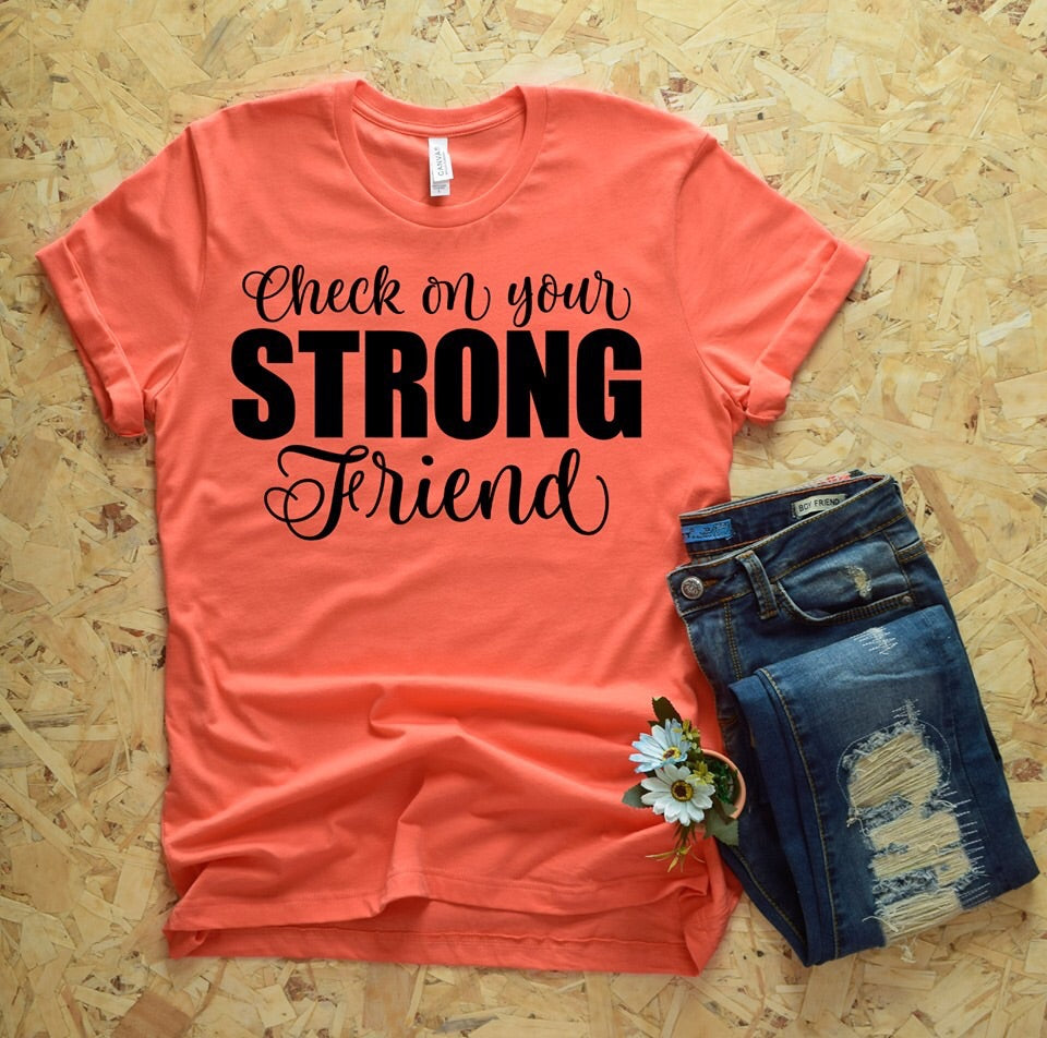 Check On Your Strong Friend Graphic Tee
