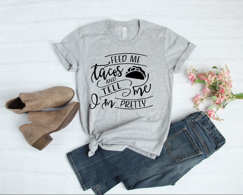 Feed Me Tacos 🌮 & Tell Me I'm Pretty Graphic Tee