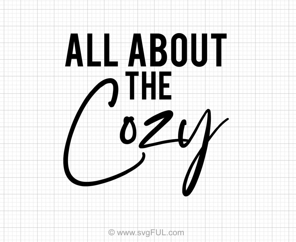 All About The Cozy Svg Saying