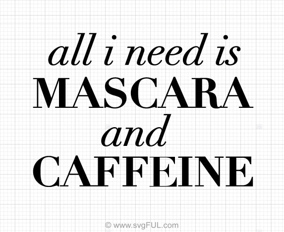 All I Need Is Mascara And Caffeiine Svg Saying