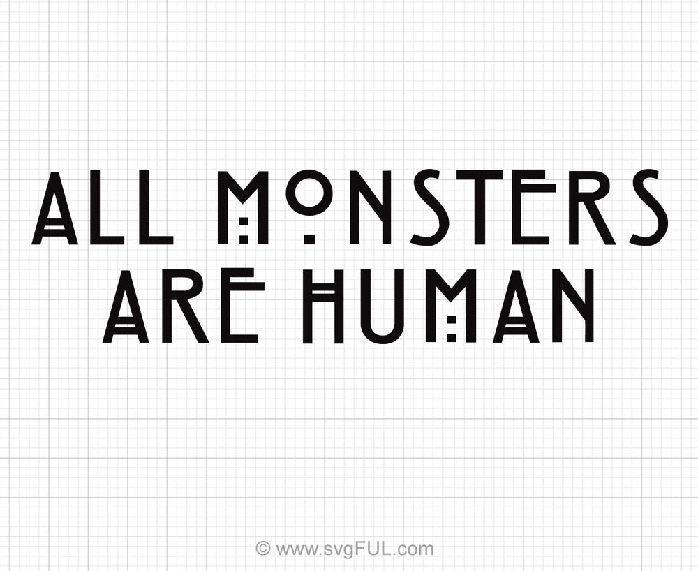 All Monsters Are Human Svg Saying