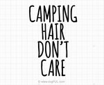 Camping Hair Don't Care Svg Saying