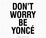 Don't Worry Beyonce Svg Saying