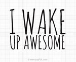 I Wake Up Awesome Svg Saying