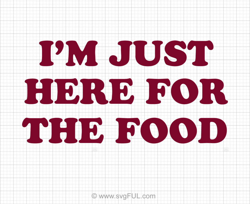 I'm Just Here For The Food Svg Printable