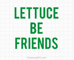 Lettuce Be Friends Svg Saying