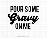 Pour Some Gravy On Me Thanksgiving SVG Design