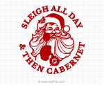 Sleigh All Day Then Cabernet Christmas SVG Saying
