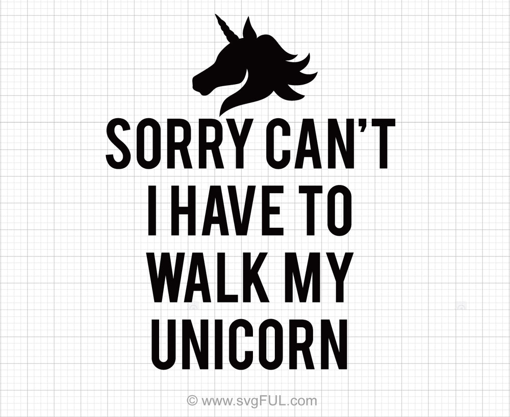 Sorry Can't I Have To Walk My Unicorn Svg Saying