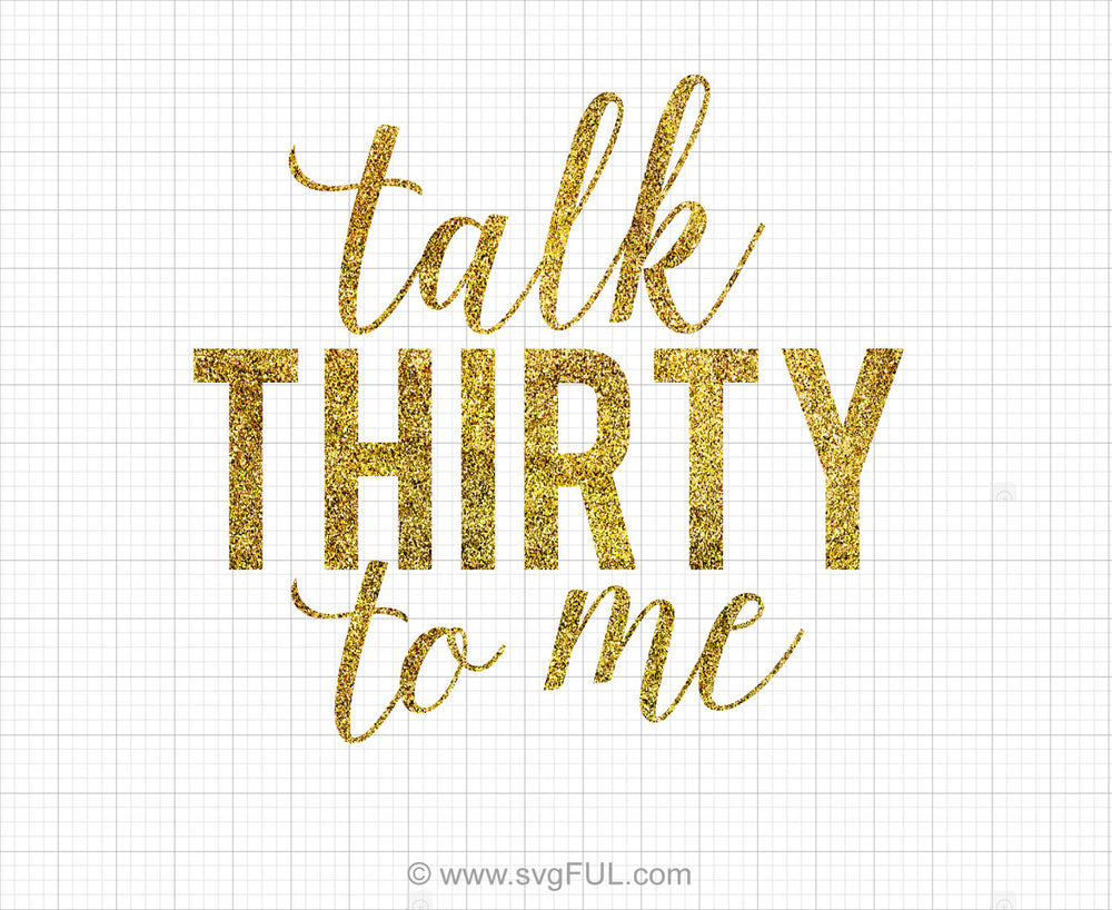 Glitter Talk Thirty To Me Svg Saying