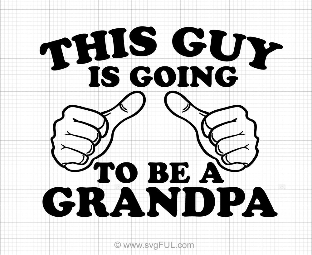 This Guy Is Going To Be A Grandpa Svg Printable