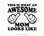 This Is What An Awesome Mom Looks Like Svg Saying
