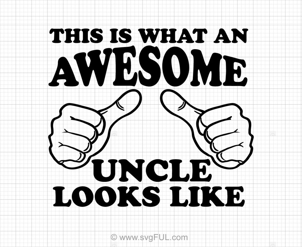 This Is What An Awesome Uncle Looks Like Svg Saying