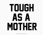 Tough As A Mother Svg Printable