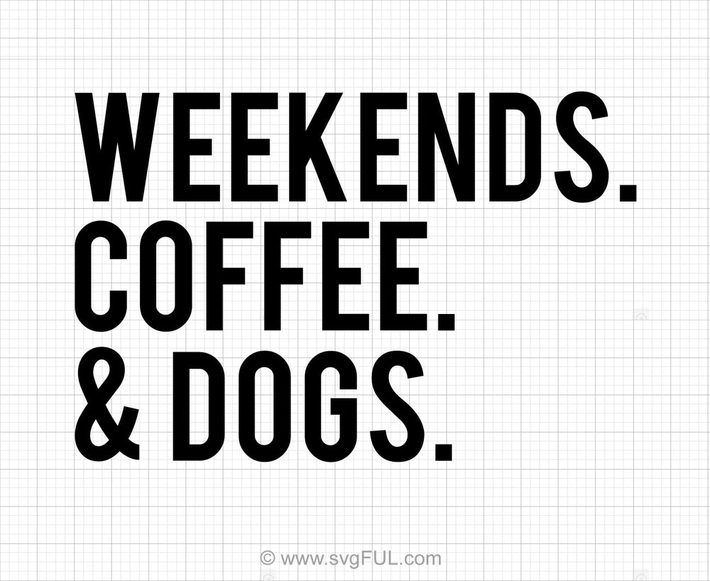 Weekend Coffee & Dogs Svg Saying