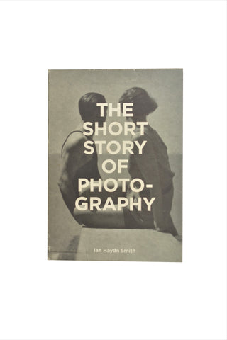 THE SHORT STORY OF PHOTOGRAPHY by Ian Haydn Smith