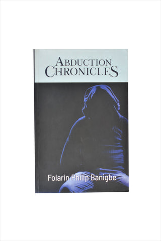 ABDUCTION CHRONICLES by Folarin Philip Banigbe