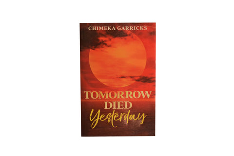 TOMORROW DIED YESTERDAY by Chimeka Garricks