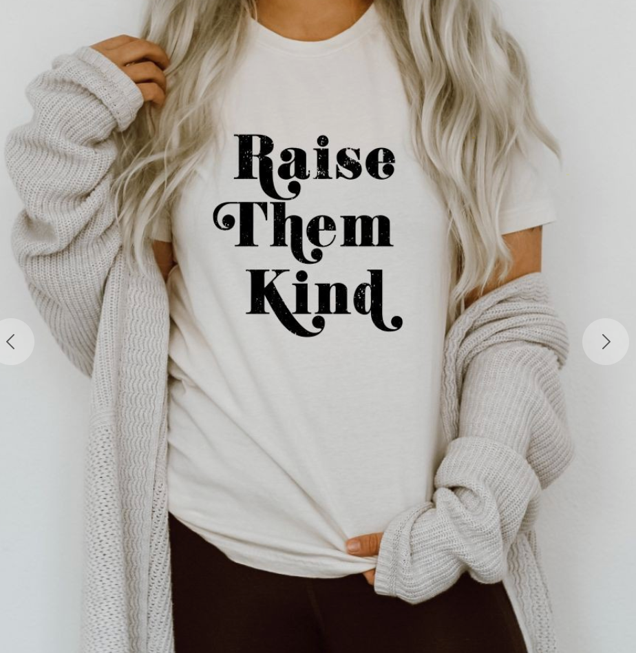 Raise Them Kind Tee - Direct Ship