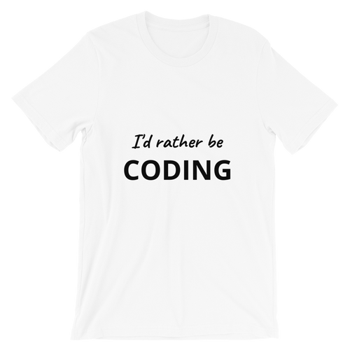 I'd Rather Be Coding Unisex Tee (White)