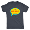 Mens Triblend - Talk Derby To Me Derby themed apparel - Roller Derby Love