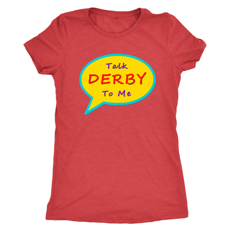 Womens Triblend - Talk Derby To Me - Roller Derby themed apparel by RollerDerby.Love