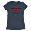 Womens Triblend - Make America Skate Again Derby themed apparel - Roller Derby Love