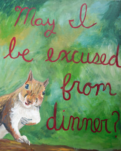 May I be excused from dinner? - Critter Critter Creations