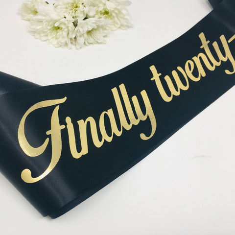 21st birthday sash / Finally twenty one sash