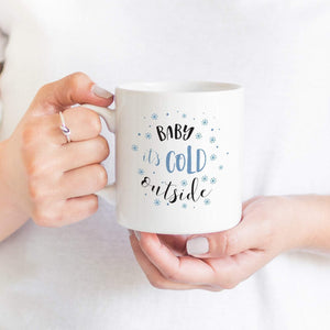 Baby it's cold outside mug, Christmas gift Coffee Mug for wife husband auntie friends